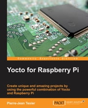 Yocto for Raspberry Pi ebook by Pierre-Jean Texier