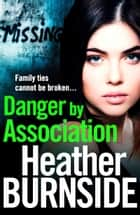 Danger by Association ebook by Heather Burnside