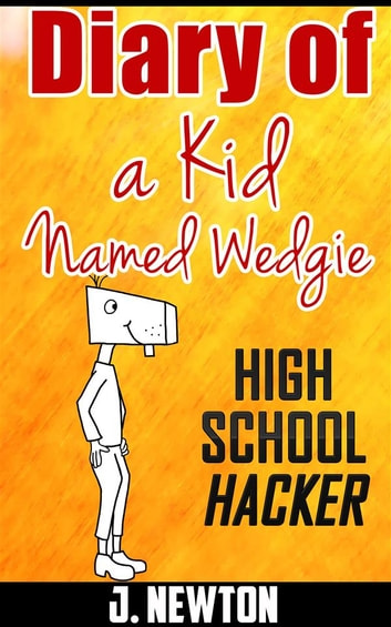 Diary of a Kid Named Wedgie ebook by J. Newton