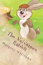 The Velveteen Rabbit (Illustrated Edition) - How Toys Become Real ebook by Margery Williams, William Nicholson