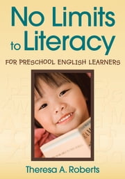 No Limits to Literacy for Preschool English Learners ebook by Theresa A. (Ann) Roberts
