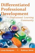 Differentiated Professional Development in a Professional Learning Community ebook by Linda Bowgen,Kathryn Sever