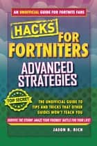 Hacks for Fortniters: Advanced Strategies - An Unofficial Guide to Tips and Tricks That Other Guides Won't Teach You ebook by Jason R. Rich