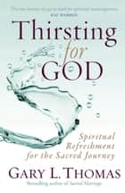 Thirsting for God ebook by Gary L. Thomas