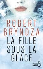 La Fille sous la glace ebook by Robert BRYNDZA, Véronique ROLAND