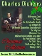 Christmas Collection: A Christmas Carol, A Christmas Tree, The Child's Story, Nobody's Story, The Poor Relation's Story, The Schoolboy's Story, And More (Mobi Classics) ebook by Charles Dickens