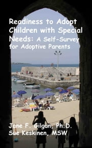 Readiness to Adopt Children with Special Needs: A Self-Survey for Prospective Adoptive Parents ebook by Jane Gilgun