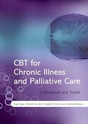 CBT for Chronic Illness and Palliative Care - A Workbook and Toolkit ebook by Nigel Sage,Michelle Sowden,Elizabeth Chorlton,Andrea Edeleanu