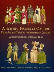 A Pictorial History of Costume From Ancient Times to the Nineteenth Century - With Over 1900 Illustrated Costumes, Including 1000 in Full Color ebook by Wolfgang Bruhn, Max Tilke