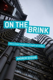 On the Brink - How a Crisis Transformed Lloyd's of London ebook by Andrew Duguid