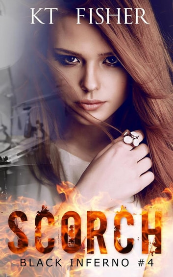 Scorch - Black Inferno, #4 ebook by K.T Fisher