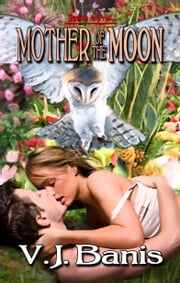 Mother of the Moon ebook by V.J. Banis