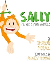 Sally the Silly Simian Swinger ebook by Sharon Moore,Andrew Thomas