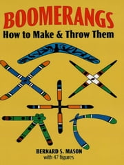 Boomerangs - How to Make and Throw Them ebook by Bernard S. Mason