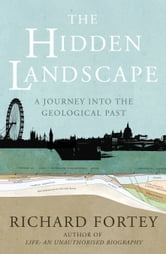 The Hidden Landscape - A Journey into the Geological Past ebook by Dr Richard Fortey