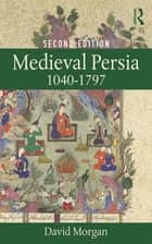 Medieval Persia 1040-1797 ebook by David Morgan