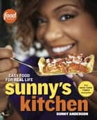Sunny's Kitchen - Easy Food for Real Life: A Cookbook ebook by Sunny Anderson