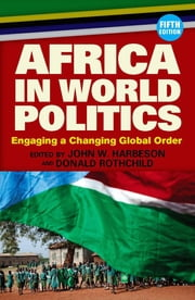 Africa in World Politics - Engaging A Changing Global Order ebook by John W Harbeson,Donald Rothchild