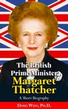 The British Prime Minister Margaret Thatcher: A Short Biography ebook by Doug West