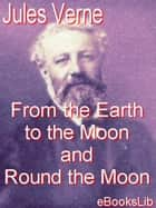 From the Earth to the Moon and Round the Moon ebook by