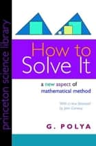 How to Solve It ebook by G. Polya