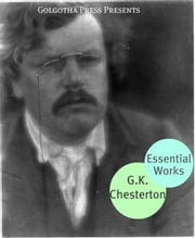 The Essential Works Of G.K. Chesterton ebook by G.K. Chesterton