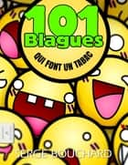 101 Blagues Qui Font Un Tabac ebook by Serge Bouchard