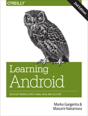 Learning Android - Develop Mobile Apps Using Java and Eclipse ebook by Marko Gargenta,Masumi Nakamura