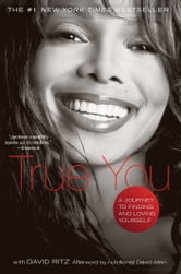 True You - A Journey to Finding and Loving Yourself ebook by Janet Jackson,David Ritz,Karen Hunter