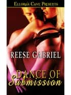 Dance of Submission ebook by Reese Gabriel