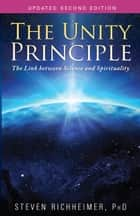 The Unity Principle - The Link between Science and Spirituality ebook by Steven Richheimer, PhD