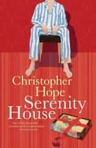 Serenity House ebook by Christopher Hope