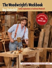 The Woodwright's Workbook - Further Explorations in Traditional Woodcraft ebook by Roy Underhill