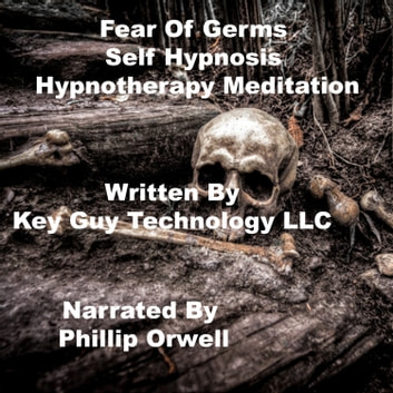 Fear Of Germs Self Hypnosis Hypnotherapy Meditation audiobook by Key Guy Technology LLC