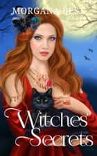 Witches' Secrets - Witch Cozy Mystery ebook by Morgana Best