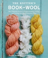 The Knitter's Book of Wool - The Ultimate Guide to Understanding, Using, and Loving this Most Fabulous Fiber ebook by Clara Parkes