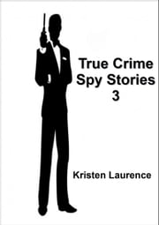 True Crime: Spy Stories 3 ebook by Kristen Laurence