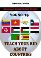 Teach Your Kids About Countries-vol 25 ebook by Zhingoora Books