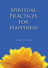 Spiritual Practices for Happiness ebook by Jackie Wells Smith