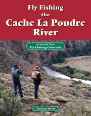 Fly Fishing the Cache La Poudre River - An Excerpt from Fly Fishing Colorado ebook by Jackson Streit