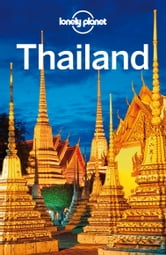 Lonely Planet Thailand ebook by Lonely Planet,China Williams,Mark Beales,Tim Bewer,Celeste Brash,Austin Bush,David Eimer,Adam Skolnick