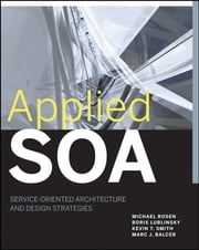 Applied SOA - Service-Oriented Architecture and Design Strategies ebook by Michael Rosen,Boris Lublinsky,Kevin T. Smith,Marc J. Balcer