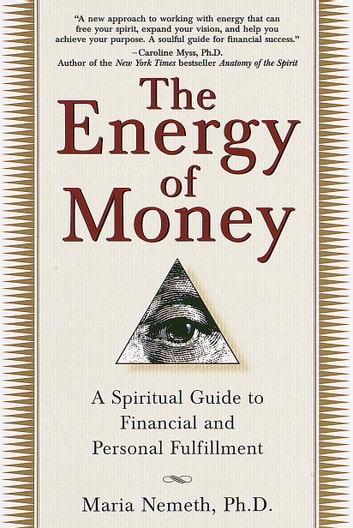 The Energy of Money - A Spiritual Guide to Financial and Personal Fulfillment ebook by Maria Nemeth, Ph.D.