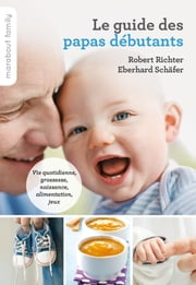 Le guide pratique des papas débutants ebook by Robert Richter,Eberhard Schäfer
