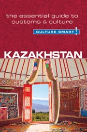 Kazakhstan - Culture Smart! - The Essential Guide to Customs & Culture ebook by Dina Zhansagimova
