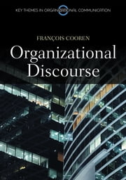 Organizational Discourse - Communication and Constitution ebook by Francois Cooren