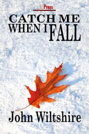 Catch Me When I Fall ebook by John Wiltshire