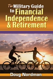The Military Guide to Financial Independence and Retirement ebook by Doug Nordman