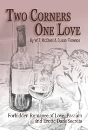 Two Corners, One Love: Forbidden Romance of Love, Passion and Erotic Dark Secrets ebook by W T McCleat