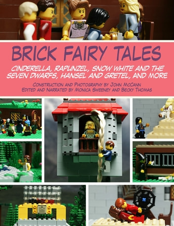 Brick Fairy Tales - Cinderella, Rapunzel, Snow White and the Seven Dwarfs, Hansel and Gretel, and More ebook by John McCann,Monica Sweeney,Becky Thomas
